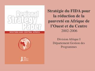 Strat gie du FIDA pour la r duction de la pauvret  en Afrique de l Ouest et du Centre  2002-2006  Division Afrique I D p