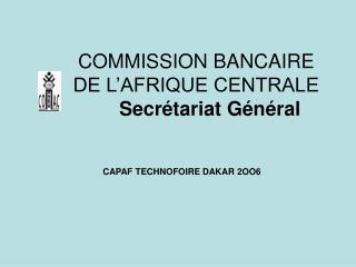 COMMISSION BANCAIRE                                          DE L AFRIQUE CENTRALE      Secr tariat G n ral