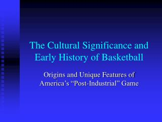 The Cultural Significance and Early History of Basketball