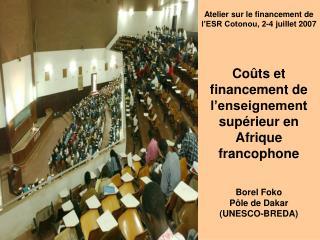 Co ts et financement de l enseignement sup rieur en Afrique francophone   Borel Foko P le de Dakar  UNESCO-BREDA