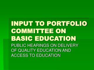 INPUT TO PORTFOLIO COMMITTEE ON BASIC EDUCATION