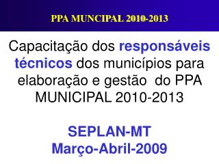 Capacita  o dos respons veis t cnicos dos munic pios para elabora  o e gest o  do PPA  MUNICIPAL 2010-2013  SEPLAN-MT