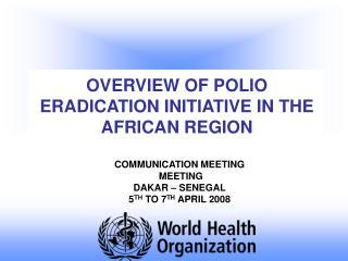 OVERVIEW OF POLIO ERADICATION INITIATIVE IN THE AFRICAN REGION
