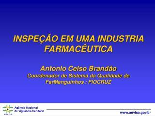 INSPE  O EM UMA INDUSTRIA FARMAC UTICA  Antonio Celso Brand o Coordenador de Sistema da Qualidade de FarManguinhos