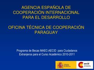 AGENCIA ESPA OLA DE COOPERACI N INTERNACIONAL PARA EL DESARROLLO  OFICINA T CNICA DE COOPERACI N PARAGUAY