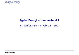 Agder Energi   Hva l rte vi    BI konferanse   8 Februar  2007