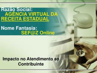 Raz o Social:     AG NCIA VIRTUAL DA          RECEITA ESTADUAL  Nome Fantasia:                SEFZ Online