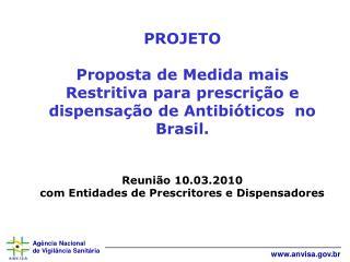 PROJETO  Proposta de Medida mais Restritiva para prescri  o e dispensa  o de Antibi ticos  no Brasil.   Reuni o 10.03.20
