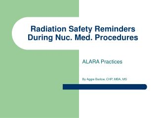 Radiation Safety Reminders During Nuc. Med. Procedures