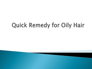 Quick remedy for oily hair