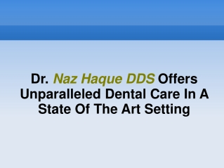Dr. Naz Haque DDS Offers Unparalleled Dental Care In A State