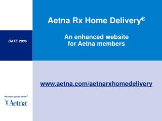 Aetna Rx Home Delivery   An enhanced website  for Aetna members