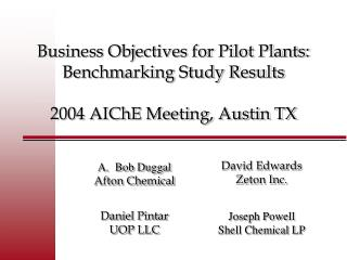 Business Objectives for Pilot Plants: Benchmarking Study Results  2004 AIChE Meeting, Austin TX