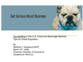 Succeeding in the U.S. Food and Beverage Markets Tips for Small Exporters  By Matthew T. Nussbaum