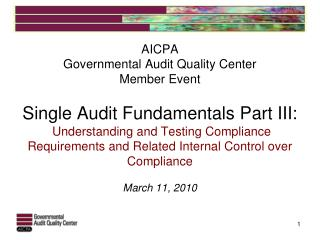 AICPA Governmental Audit Quality Center Member Event   Single Audit Fundamentals Part III:   Understanding and Testing C