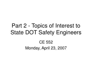 Part 2 - Topics of Interest to State DOT Safety Engineers