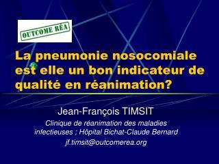 La pneumonie nosocomiale est elle un bon indicateur de qualit  en r animation