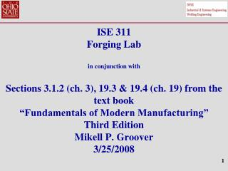 ISE 311 Forging Lab  in conjunction with  Sections 3.1.2 ch. 3, 19.3  19.4 ch. 19 from the text book  Fundamentals of Mo