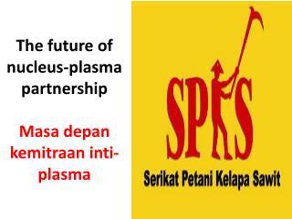 The future of nucleus-plasma partnership    Masa depan kemitraan inti-plasma