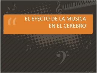 EL EFECTO DE LA MUSICA EN EL CEREBRO