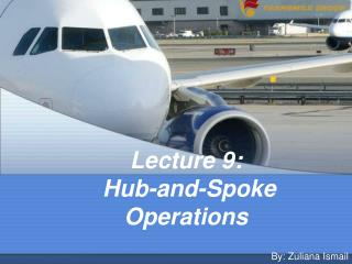 Lecture 9:  Hub-and-Spoke Operations