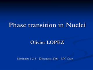 Phase transition in Nuclei Olivier LOPEZ