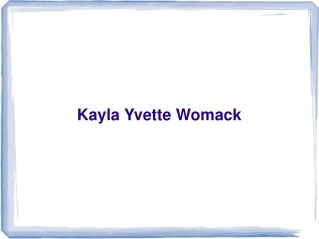 Kayla Yvette Womack | Kayla Womack