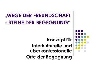 WEGE DER FREUNDSCHAFT - STEINE DER BEGEGNUNG