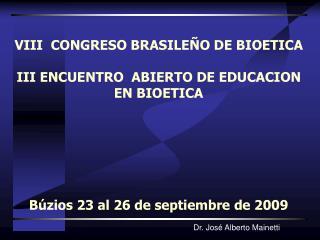VIII  CONGRESO BRASILE O DE BIOETICA  III ENCUENTRO  ABIERTO DE EDUCACION EN BIOETICA        B zios 23 al 26 de septiemb