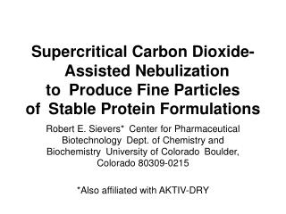 Supercritical Carbon Dioxide-Assisted Nebulization toProduce Fine Particles ofStable Protein Formulations