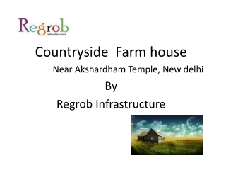 Countryside farm house in new delhi by regrob infrastructure
