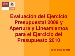 Evaluaci n del Ejercicio Presupuestal 2009 y Apertura y Lineamientos para el Ejercicio del Presupuesto 2010