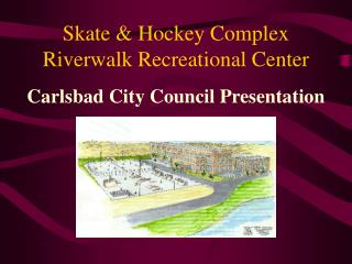 Skate  Hockey Complex Riverwalk Recreational Center