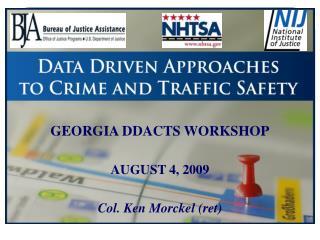 GEORGIA DDACTS WORKSHOP  AUGUST 4, 2009  Col. Ken Morckel ret