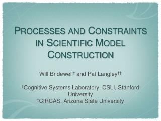 Processes and Constraints in Scientific Model Construction