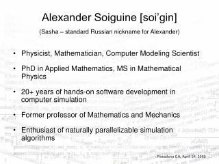 Alexander Soiguine [soi gin]  Sasha   standard Russian nickname for Alexander