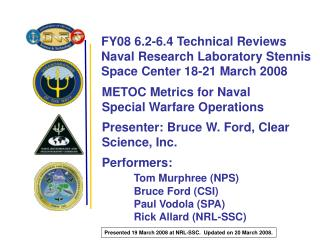METOC Metrics for Naval  Special Warfare Operations  Presenter: Bruce W. Ford, Clear Science, Inc.  Performers:   Tom Mu