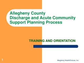 Allegheny County  Discharge and Acute Community Support Planning Process