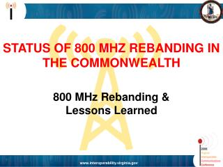 STATUS OF 800 MHZ REBANDING IN THE COMMONWEALTH  800 MHz Rebanding                           Lessons Learned