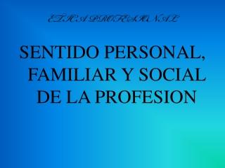 sentido personal, familiar y social de la profesión