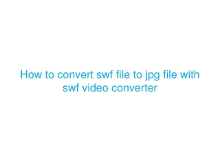 How to convert swf file to jpg file with swf video converter
