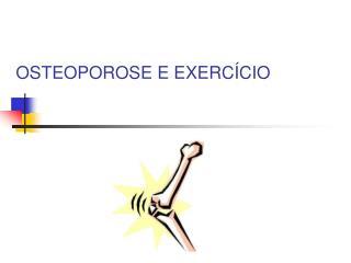 OSTEOPOROSE E EXERC CIO