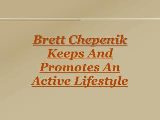 brett chepenik keeps and promotes an active lifestyle