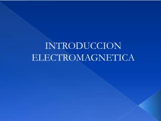 INTRODUCCION ELECTROMAGNETICA