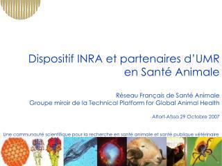 Dispositif INRA et partenaires d UMR en Sant  Animale   R seau Fran ais de Sant  Animale Groupe miroir de la Technical P