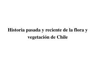 Historia pasada y reciente de la flora y vegetaci n de Chile