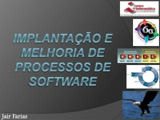 Implanta  o e Melhoria de Processos DE SOFTWARE