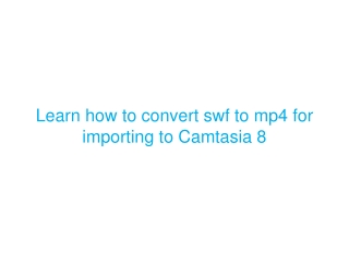 Learn how to convert swf to mp4 for importing to Camtasia 8