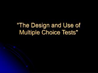 The Design and Use of Multiple Choice Tests