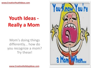 Youth Ideas - Really a Mom